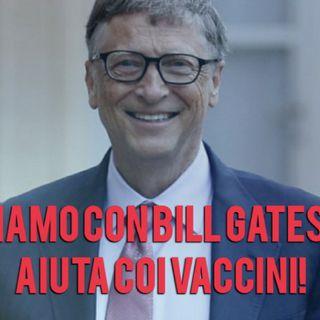 Noi stiamo con Bil Gheits che ci aiuta coi vaccini