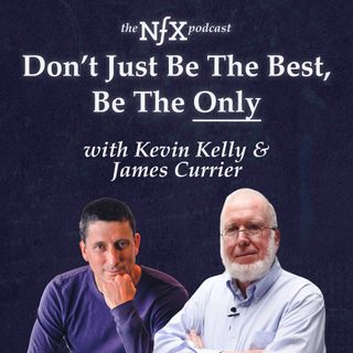"""Don't Just Be the Best, Be the Only"" with Kevin Kelly & James Currier"
