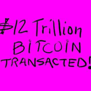 """Crypto In A Minute # 36 """"$12 Trillion of bitcoin transacted"""""""