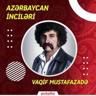 Vaqif Mustafazadə | Azərbaycan inciləri #5