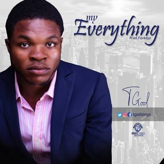 MY EVERYTHING BY TGod