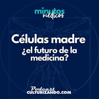 E2 • Células madre ¿el futuro de la medicina? • Curiosidades Médicas • Culturizando