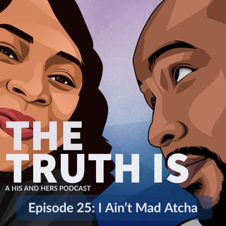 Episode 25: I Ain't Mad Atcha