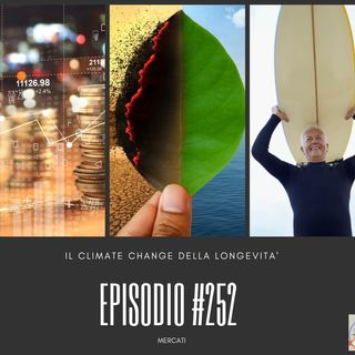 #252 Mercati + Il climate change della longevità
