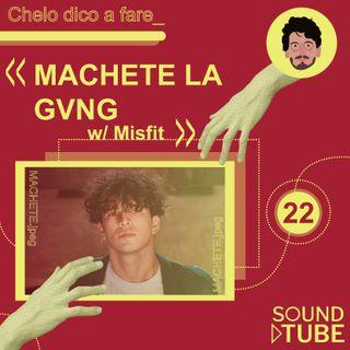 #22. MACHETE LA GVNG (w/ Gli Sfoghi Della Sfiga)