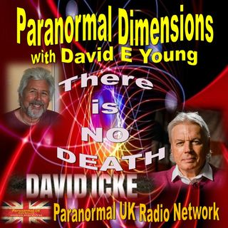 Paranormal Dimensions - David Icke - There Is No Death