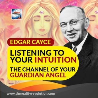Edgar Cayce Listening To Your Intuition The Channel Of Your Guardian Angel