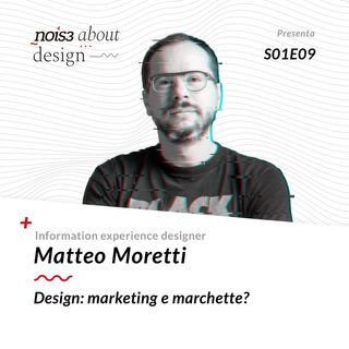 S1E9 - Matteo Moretti - Design: marketing e marchette?