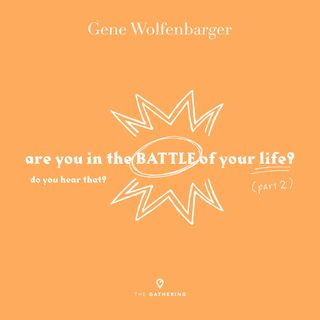 Are You In The Battle Of Your Life?: Part 2 - Do You Hear That?