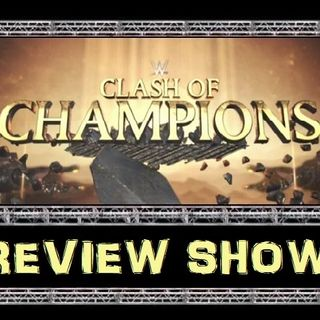 TSOW Episode 269: The Clash of Champions Review Show
