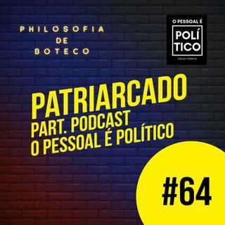 #64 - Patriarcado (Part. Podcast O Pessoal é Político)
