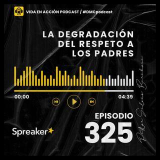 EP. 325 | La degradación del respeto a los padres | #DMCpodcast