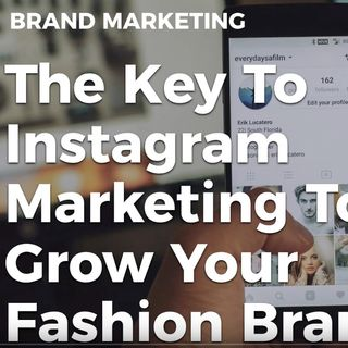 The KEY to Growing Your Fashion/Clothing Brand Through Instagram