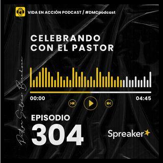 EP. 304 | Celebrando con el Pastor | #DMCpodcast