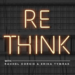 REthink with Rachel and Erika