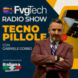 FvgTech Radio Pillole con Gabriele Gobbo