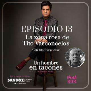 Ep 13 La zona rosa de Tito Vasconcelos con Tito Vasconcelos