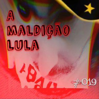 A maldição Lula (#019)