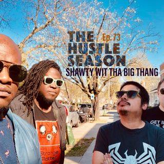 The Hustle Season: Ep. 73 Shawty Wit Tha Big Thang