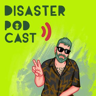 Disaster Podcast Ep.3