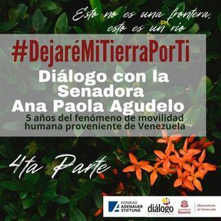 #DejaréMITierraPorTi (4ta parte) Diálogo con la Senadora Ana Paola Agudelo. 5 años del fenómeno de movilidad humana proveniente de Venezuela