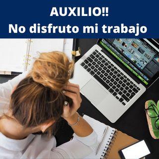 """#13 AUXILIO!! No disfruto mi trabajo- """"El Ejecutivo que prospera """""""