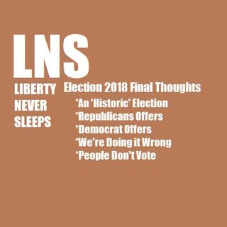 Election 2018 Final Thoughts 11/06/18 Show Vol. 5--#184