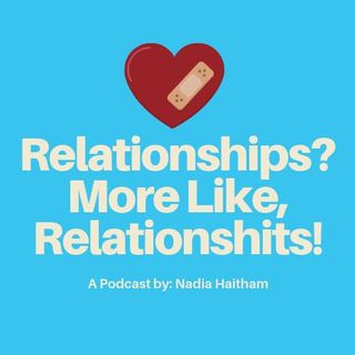 Episode 1 - Relationships? More Like, Relationshits!