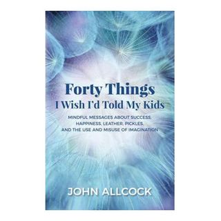 John Allcock - Forty Things I Wish I'd Told My Kids
