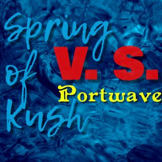 SPRING of KUSH V.S. Portwave