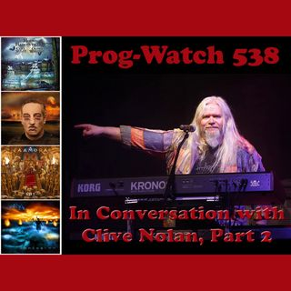 Prog-Watch 538 - In Conversation with Clive Nolan of Arena, Pendragon and Caamora, Pt. 2