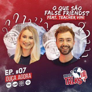 EP #07 - O que são Falsos Cognatos? - Feat. Teacher Vini