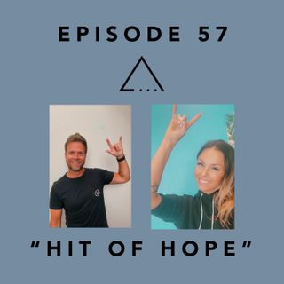 Episode 57- Hit of Hope, Shout out to Jason & Brad