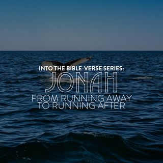 Into the Bible-Verse Series: Jonah - From Running Away to Running After - Pr Andy Yeoh