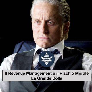 Il Revenue Management ed il rischio morale - La Grande Bolla