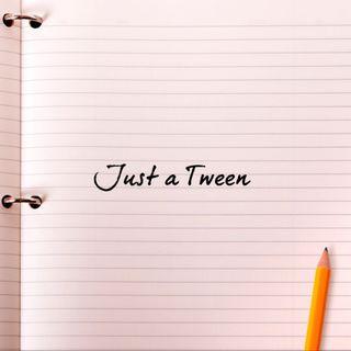 Just a Tween