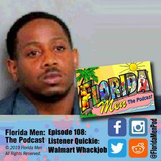 108 - Listener Quickie: Walmart Whackjob
