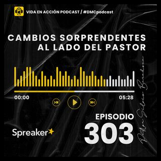 EP. 303 | Cambios sorprendentes al lado del Pastor | #DMCpodcast