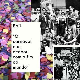 Episódio 1  - O carnaval que acabou com o fim do mundo