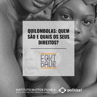#19 - Quilombolas: quem são e quais os seus direitos?
