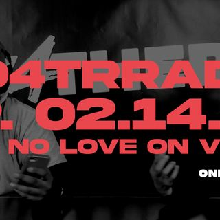 #O4TRRadio Episode Eleven - Ain't No Love On VDay?
