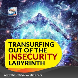 Transurfing Out Of The Insecurity Labyrinth