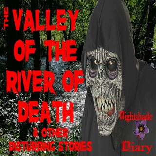 The Valley of the River of Death and Other Disturbing Tales | Podcast