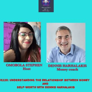 E220: Understanding The Relationship Between Money And Self-worth With Dennis Harhalakis