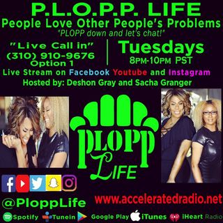 "P.L.O.P.P. Life (Ep. 20) ""It Is What It Is"" 7/16/19 *Shanta Alexander*"