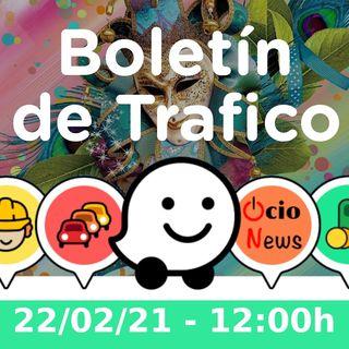 Boletín de trafico - 22/02/21 - 12:00h