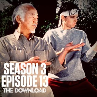 The Download - S3 E13: Karate Kid (1984)