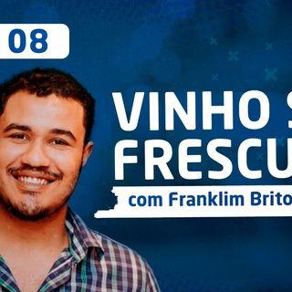 EP 08 - Vinho sem Frescura com Franklim Brito