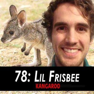 78 - Lil Frisbee the Kangaroo
