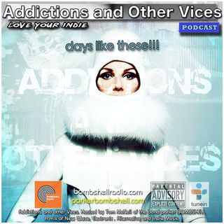 Addictions and Other Vices 341- Days Like These!!!